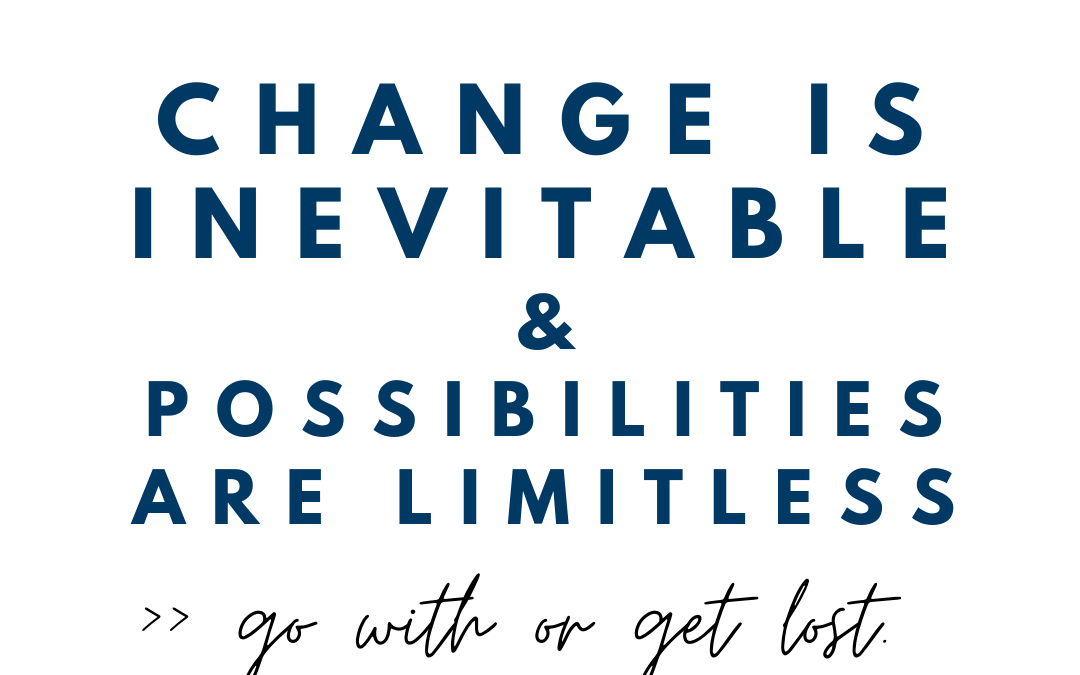 Change is inevitable (go with or get lost)
